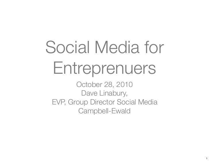 Social Media for  Entreprenuers        October 28, 2010          Dave Linabury, EVP, Group Director Social Media         C...