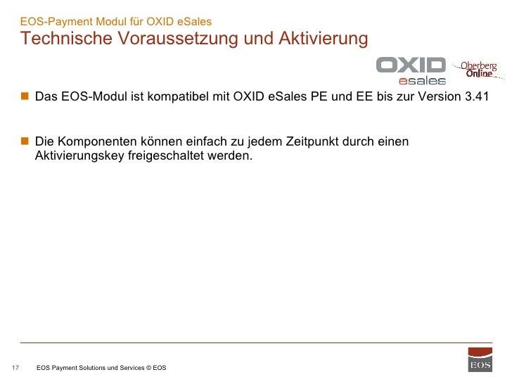 EOS-Payment Modul für OXID eSales  Technische Voraussetzung und Aktivierung <ul><ul><li>Das EOS-Modul ist kompatibel mit O...