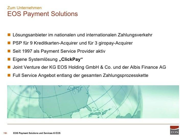 Zum Unternehmen EOS Payment Solutions <ul><ul><li>Lösungsanbieter im nationalen und internationalen Zahlungsverkehr </li><...