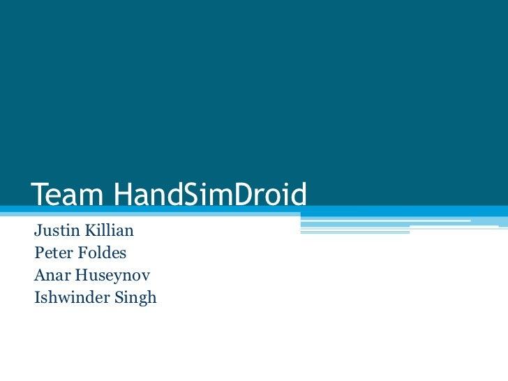 Team HandSimDroidJustin KillianPeter FoldesAnar HuseynovIshwinder Singh