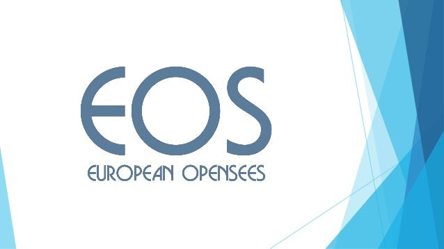 EOS European OpenSees  EOS – European OpenSees – is a non-profit international association  Officially founded and regis...
