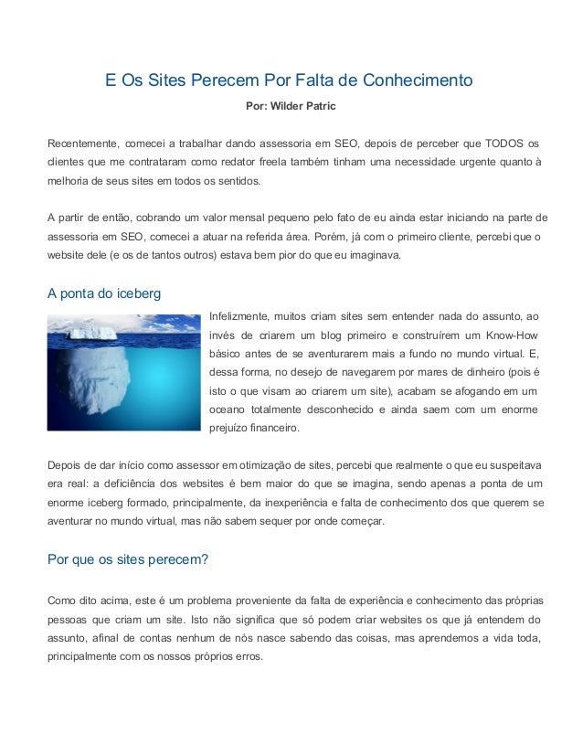 E Os Sites Perecem Por Falta de Conhecimento  Por: Wilder Patric  Recentemente, comecei a trabalhar dando assessoria em SE...