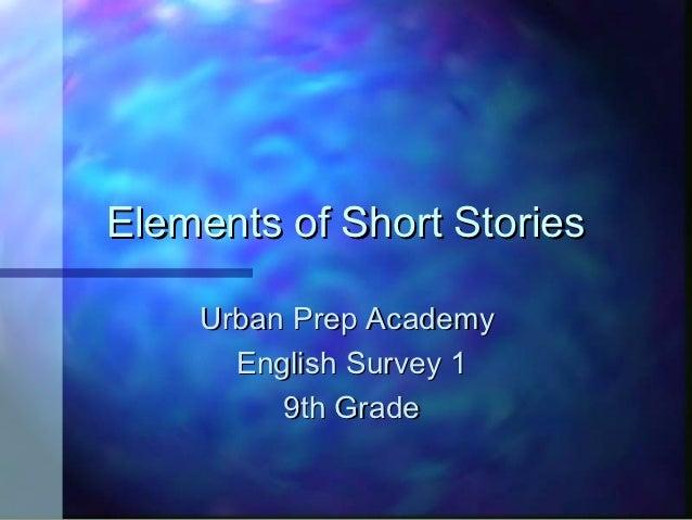 Elements of Short Stories    Urban Prep Academy      English Survey 1         9th Grade