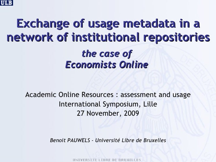 Exchange of usage metadata in a network of institutional repositories the case of  Economists Online  <ul><li>Academic Onl...