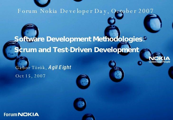 Software Development Methodologies: Scrum and Test-Driven Development Gábor Török,  Agil Eight Oct 15, 2007 Forum Nokia De...