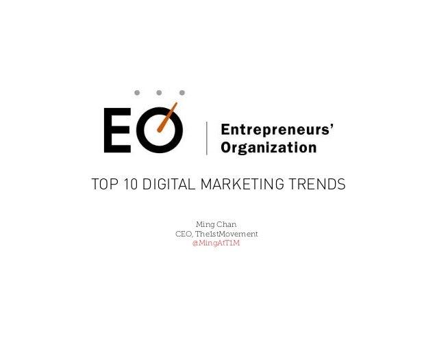 TOP 10 DIGITAL MARKETING TRENDS Ming Chan CEO, The1stMovement @MingAtT1M