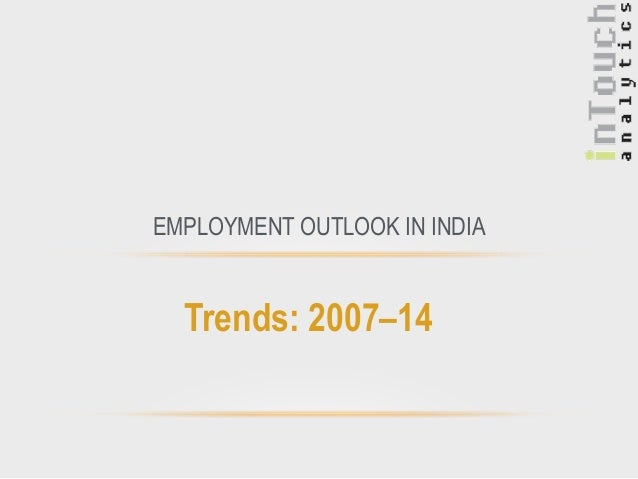 Trends: 2007–14 EMPLOYMENT OUTLOOK IN INDIA