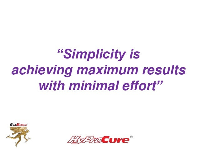 """""""Simplicity is achieving maximum results with minimal effort"""""""