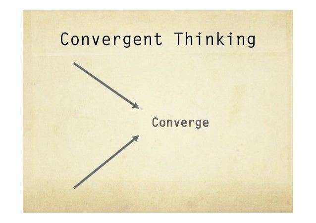 Convergent Thinking        Converge