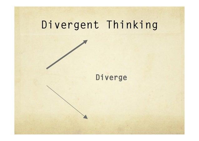 Divergent Thinking        Diverge