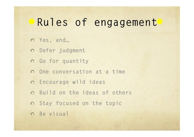 """Rules of engagement""""  Yes, and…""""  Defer judgment""""  Go for quantity""""  One conversation at a time""""  Encourage wild idea..."""