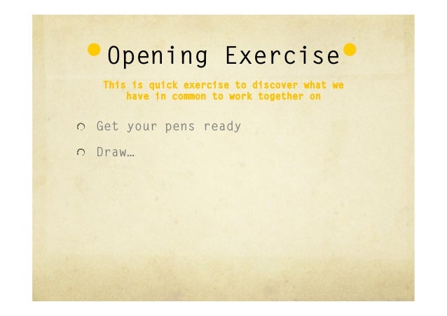 """Opening Exercise    This is quick exercise to discover what we        have in common to work together on""""  Get your pens ..."""