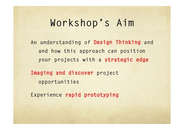 Workshop's AimAn understanding of Design Thinking and  and how this approach can position  your projects with a strategic ...