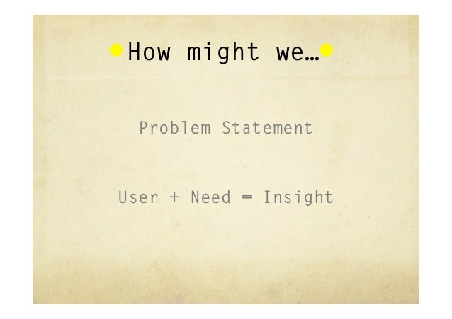 How might we…User + Need = Insight