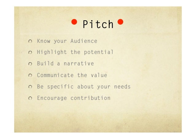 """Pitch        Develop the 60 second elevator pitch""""  What are you out to achieve?""""  Who is the audience?""""  What do you w..."""