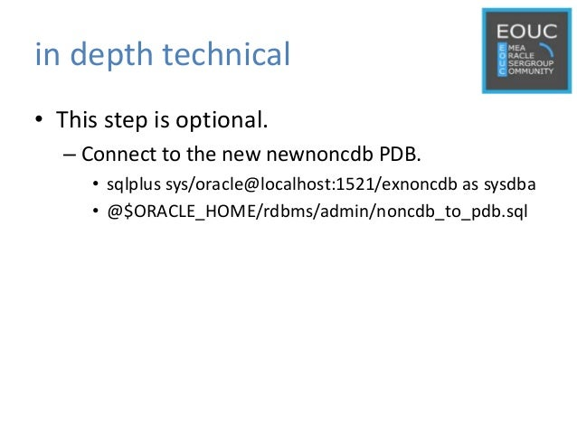 in depth technical • This step is optional. – Connect to the new newnoncdb PDB. • sqlplus sys/oracle@localhost:1521/exnonc...