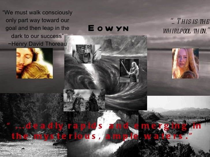 """"""" ... This is the whirlpool then."""" Eowyn """" We must walk consciously only part way toward our goal and then leap in the dar..."""