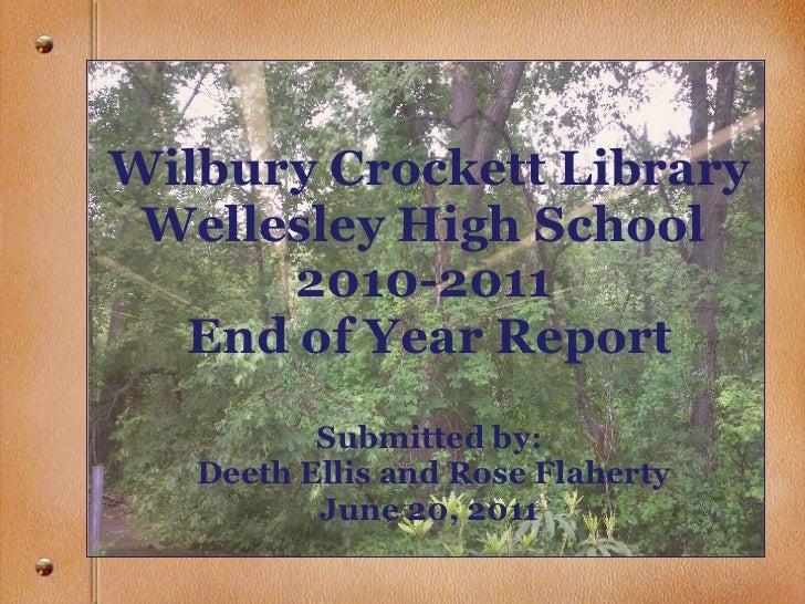 Wilbury Crockett Library Wellesley High School  2010-2011  End of Year Report Submitted by:  Deeth Ellis and Rose Flaherty...