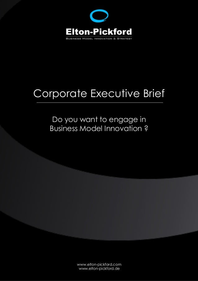 Corporate Executive Brief    Do you want to engage in   Business Model Innovation ?          www.elton-pickford.com       ...
