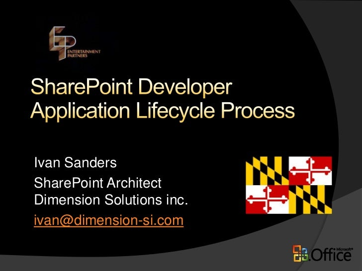 SharePoint DeveloperApplication Lifecycle Process<br />Ivan Sanders<br />SharePoint ArchitectDimension Solutions inc.<br /...