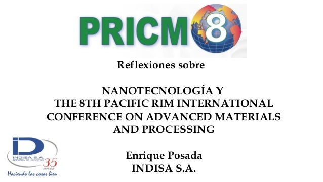 Reflexiones sobre NANOTECNOLOGÍA Y THE 8TH PACIFIC RIM INTERNATIONAL CONFERENCE ON ADVANCED MATERIALS AND PROCESSING Enriq...
