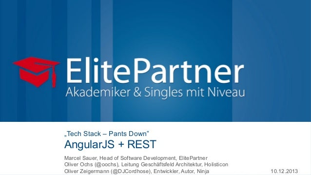 "ElitePartner  ""Tech Stack – Pants Down""  AngularJS + REST Marcel Sauer, Head of Software Development, ElitePartner Oliver ..."