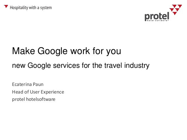 Make Google work for you Ecaterina Paun Head of User Experience protel hotelsoftware new Google services for the travel in...