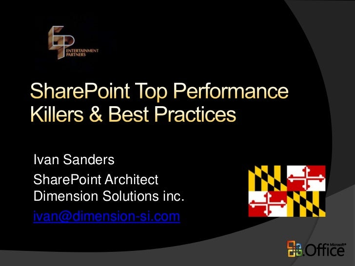 SharePoint Top Performance Killers & Best Practices<br />Ivan Sanders<br />SharePoint ArchitectDimension Solutions inc.<br...