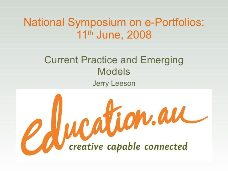 National Symposium on e-Portfolios: 11 th  June, 2008 Current Practice and Emerging Models Jerry Leeson
