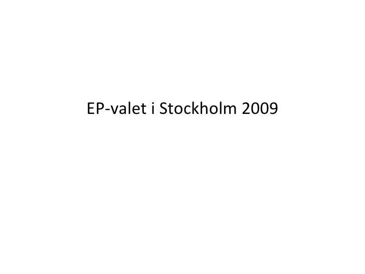 <ul><li>EP-valet i Stockholm 2009 </li></ul>