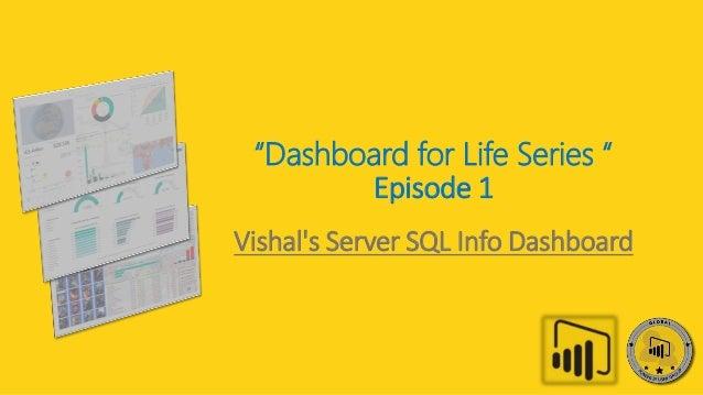 """""""Dashboard for Life Series """" Episode 1 Vishal's Server SQL Info Dashboard"""