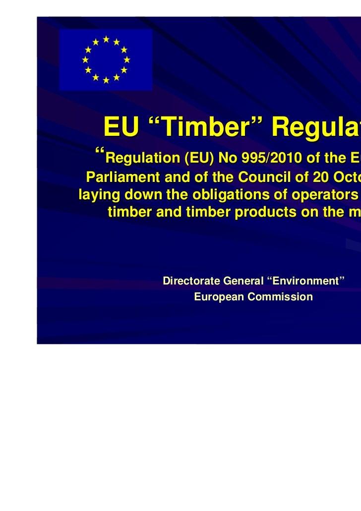 """EU """"Timber"""" Regulation  """"Regulation (EU) No 995/2010 of the European Parliament and of the Council of 20 October 2010layin..."""