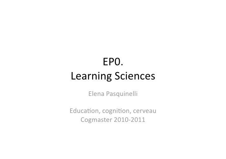 EP0.LearningSciences     ElenaPasquinelliEduca4on,cogni4on,cerveau   Cogmaster2010‐2011