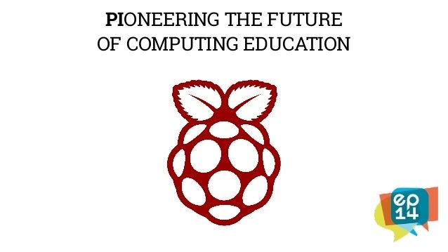 PIONEERING THE FUTURE OF COMPUTING EDUCATION