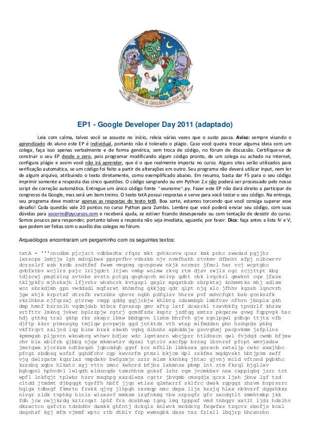 EP1 - Google Developer Day 2011 (adaptado) Leia com calma, talvez você se assuste no início, releia várias vezes que o sus...