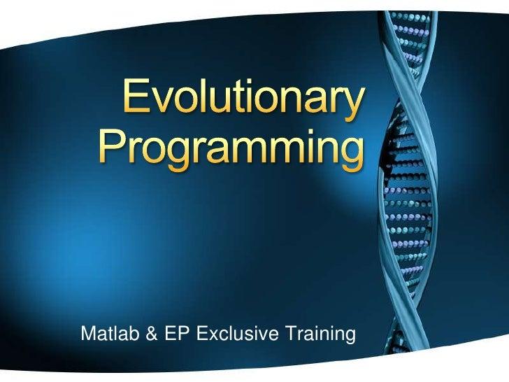 Evolutionary<br />Programming<br />Matlab & EP Exclusive Training<br />