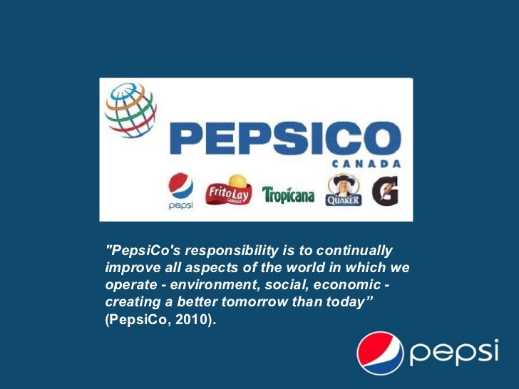 """""""PepsiCo's responsibility is to continually improve all aspects of the world in which we operate - environment, socia..."""