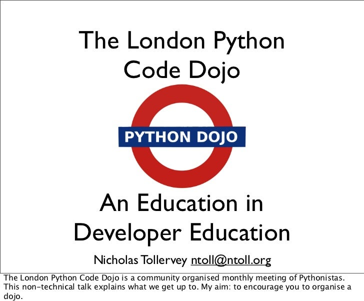 The London Python                       Code Dojo                   An Education in                 Developer Education   ...