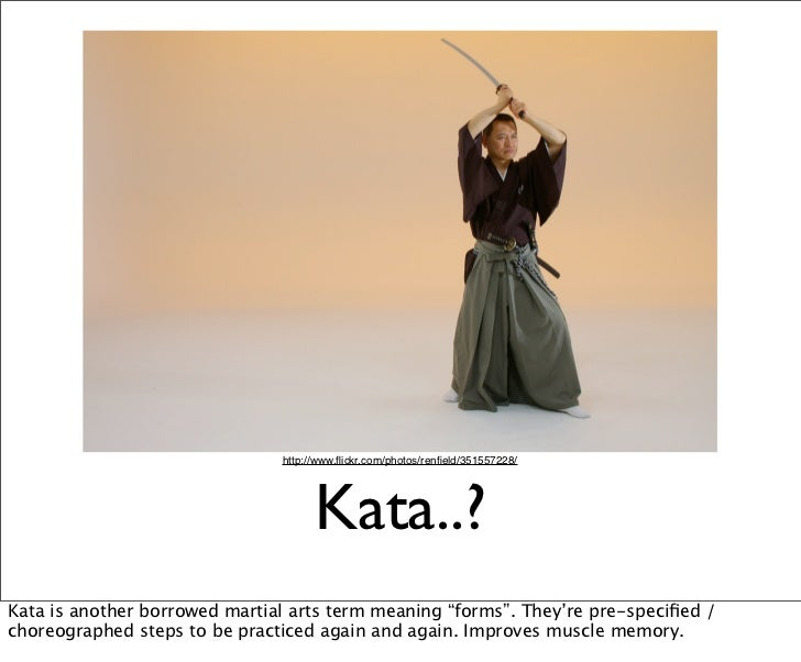 http://www.flickr.com/photos/renfield/351557228/                                     Kata..?Kata is another borrowed martial...