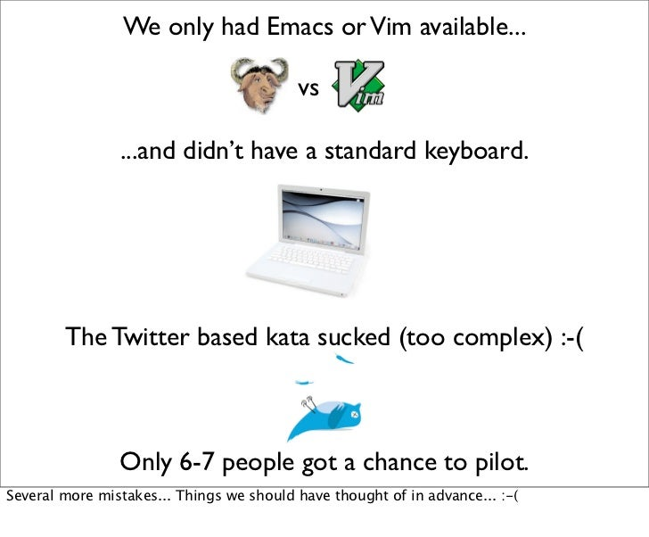 We only had Emacs or Vim available...                                          vs                ...and didn't have a stan...