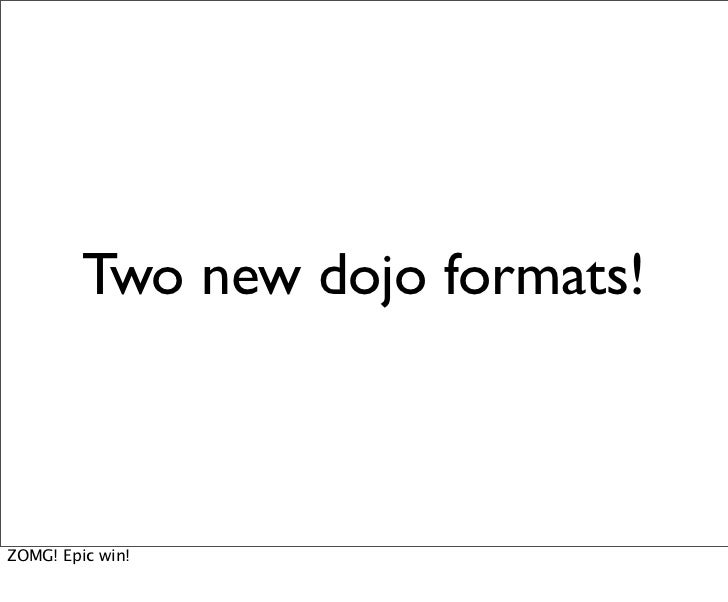 Two new dojo formats!ZOMG! Epic win!