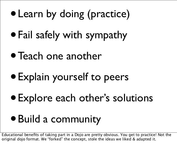 • Learn by doing (practice)    • Fail safely with sympathy    • Teach one another    • Explain yourself to peers    • Expl...