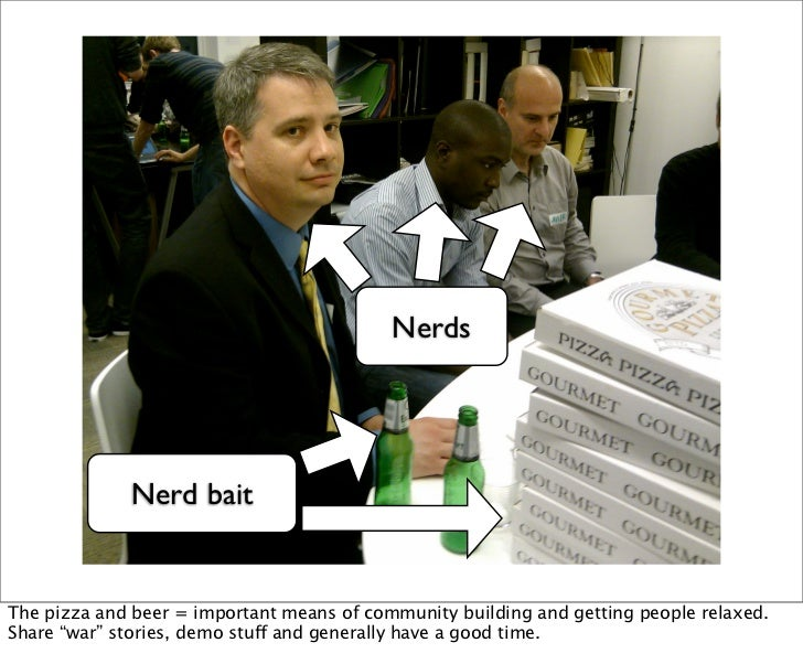 "Nerds             Nerd baitThe pizza and beer = important means of community building and getting people relaxed.Share ""wa..."