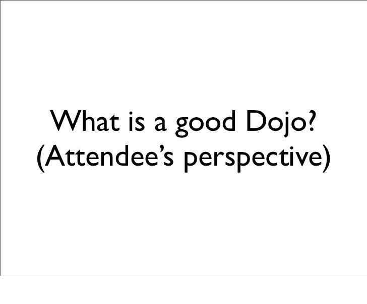 What is a good Dojo?(Attendee's perspective)