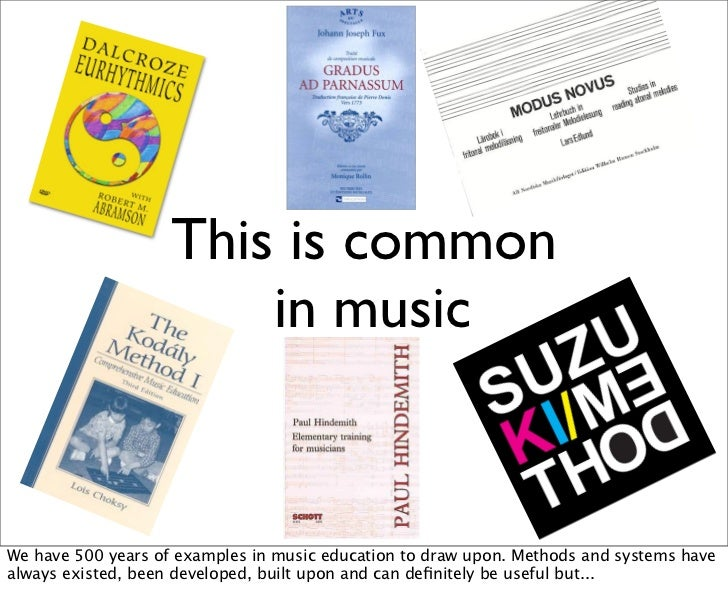 This is common                        in musicWe have 500 years of examples in music education to draw upon. Methods and s...
