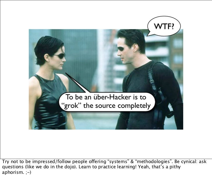 "WTF?                           To be an über-Hacker is to                          ""grok"" the source completelyTry not to ..."