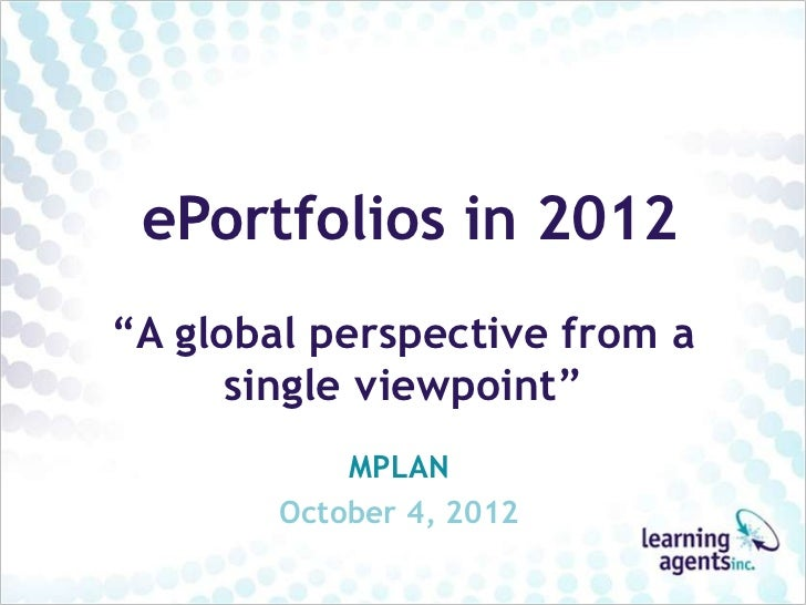 """ePortfolios in 2012""""A global perspective from a      single viewpoint""""            MPLAN        October 4, 2012"""