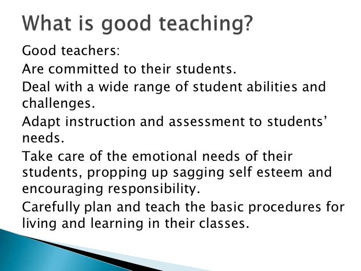 Good teachers:Are committed to their students.Deal with a wide range of student abilities andchallenges.Adapt instruction ...