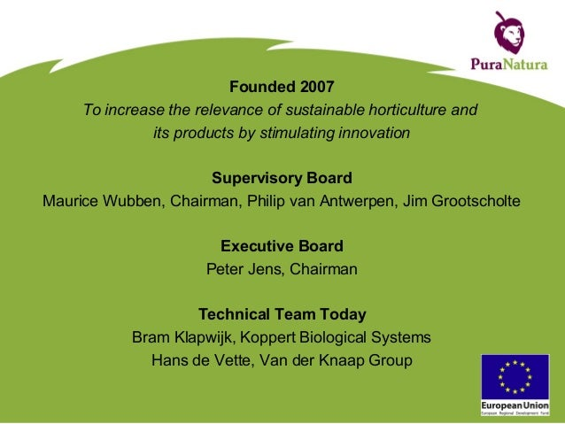 Founded 2007 To increase the relevance of sustainable horticulture and its products by stimulating innovation Supervisory ...
