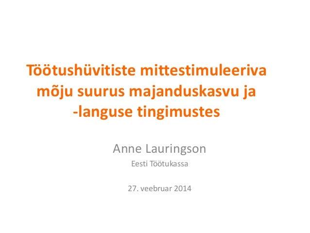 Töötushüvitiste mittestimuleeriva mõju suurus majanduskasvu ja -languse tingimustes Anne Lauringson Eesti Töötukassa 27. v...